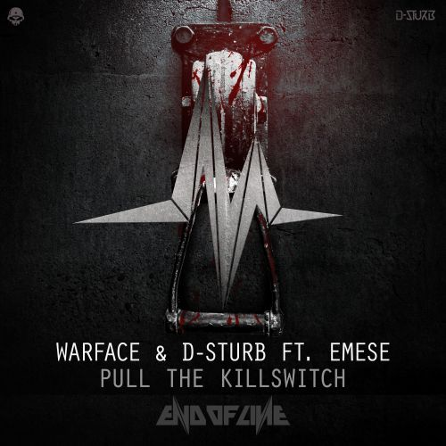 Warface and D-Sturb featuring Emese - Pull The Killswitch - End Of Line - 03:36 - 28.02.2017