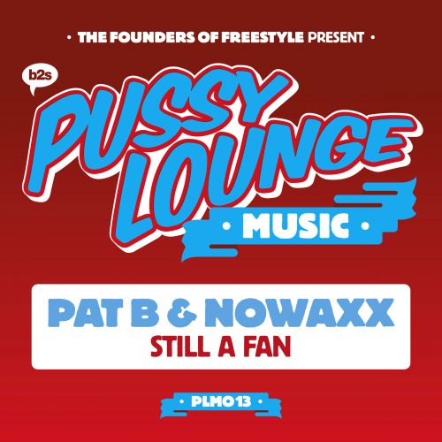 Pat B and Nowaxx - Still A Fan - Pussy Lounge Music - 04:27 - 13.03.2017