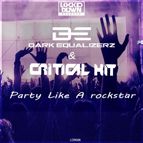 Dark Equalizerz & Critical Hit - Party Like A Rockstar - Locked Down Records - 02:33 - 31.03.2017
