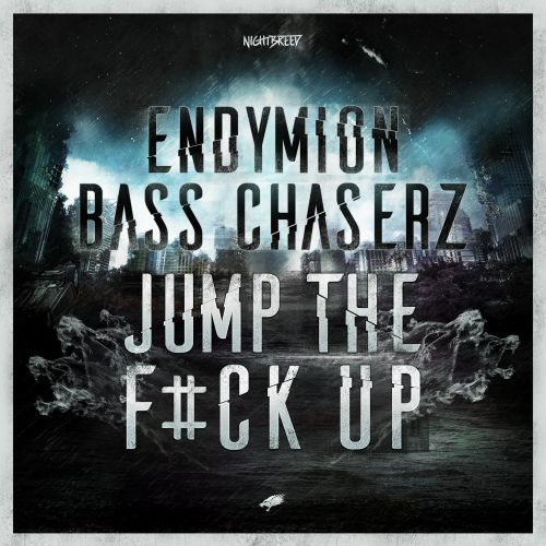 Endymion & Bass Chaserz - Jump The F#ck Up - Nightbreed - 05:26 - 05.04.2017