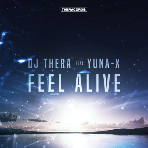 Dj Thera Feat. Yuna-X - Feel Alive - Theracords - 04:45 - 12.04.2017