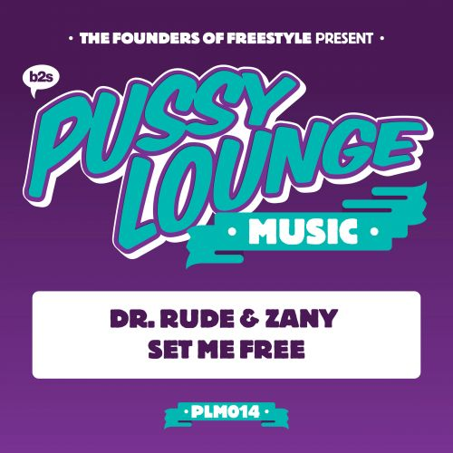 Dr. Rude & Zany - Set Me Free - Pussy Lounge Music - 04:19 - 10.04.2017