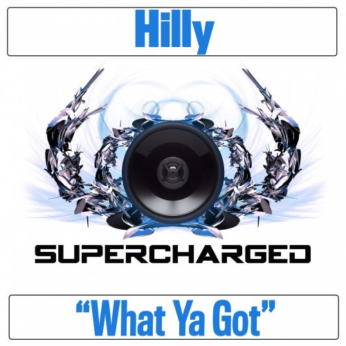 Hilly - What Ya Got - Supercharged - 08:24 - 17.04.2017
