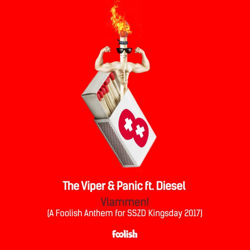 The Viper & Panic ft. Diesel - Vlammen! (A Foolish Anthem for SSZD Kingsday 2017) - Foolish - 04:50 - 21.04.2017