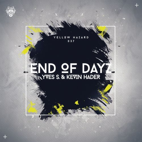 Yves S. Official, Kevin Hader - End Of Dayz - Yellow Hazard Recordings - 05:36 - 24.04.2017