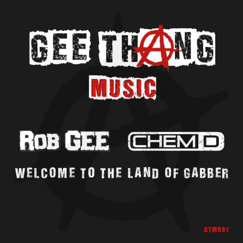 Rob GEE & Chem D - Welcome To The Land Of Gabber - GEE ThAng Music - 04:00 - 28.04.2017
