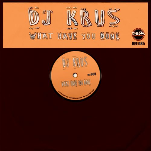 DJ Krus - What Have You Done - Desk Records - 07:09 - 15.05.2017