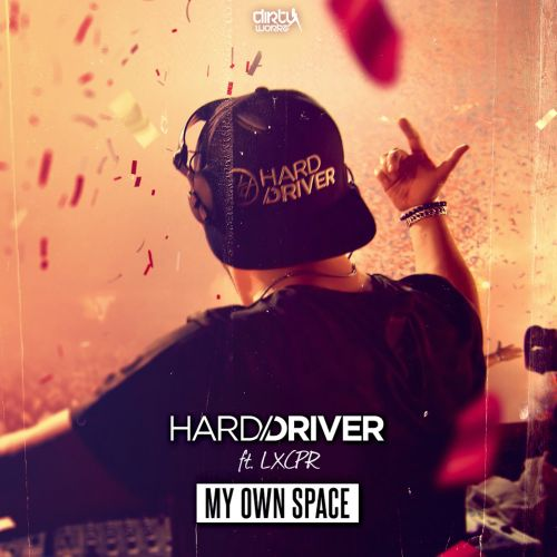 Hard Driver featuring LXCPR - My Own Space - Dirty Workz - 05:27 - 12.05.2017