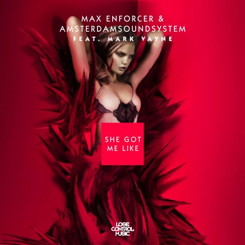 Max Enforcer - She Got Me Like - Lose Control Music - 04:03 - 01.05.2017