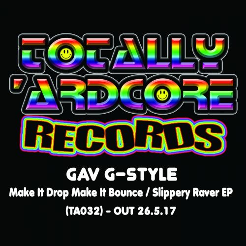 Gav G-Style - Make It Drop Make It Bounce - Totally Ardcore Records - 04:10 - 26.05.2017