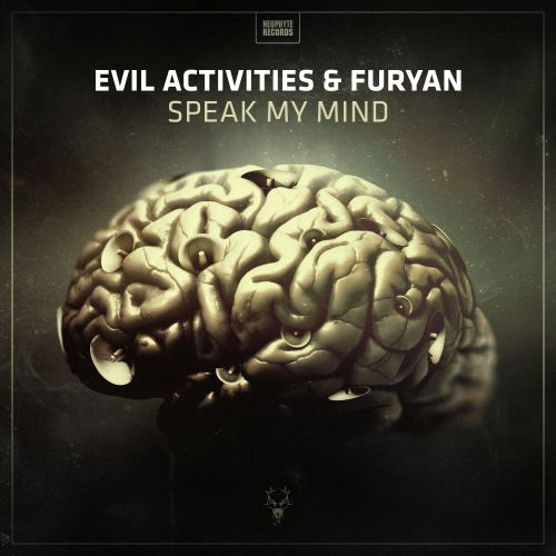 Evil Activities & Furyan - Speak My Mind - Neophyte - 04:48 - 25.05.2017