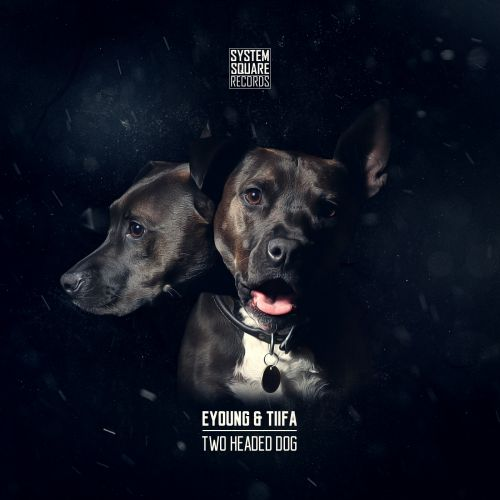 Eyoung & Tiifa - Two Headed Dog - System Square Records - 05:35 - 31.05.2017