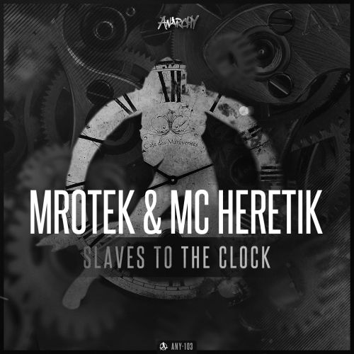 Mrotek and MC Heretik - Slaves to the Clock - Anarchy - 04:54 - 25.05.2017