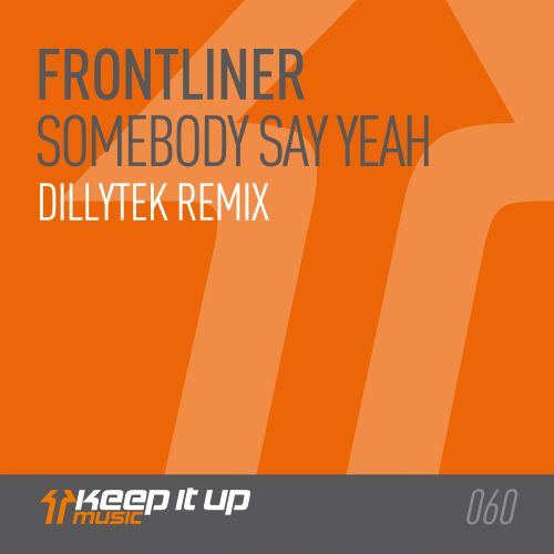Frontliner featuring Dillytek - Somebody Say Yeah - Keep It Up Music - 04:48 - 31.05.2017