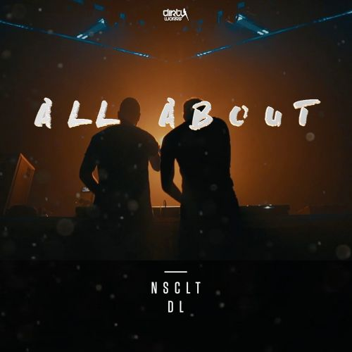 NSCLT and Mc DL - All About - Dirty Workz - 04:16 - 09.06.2017