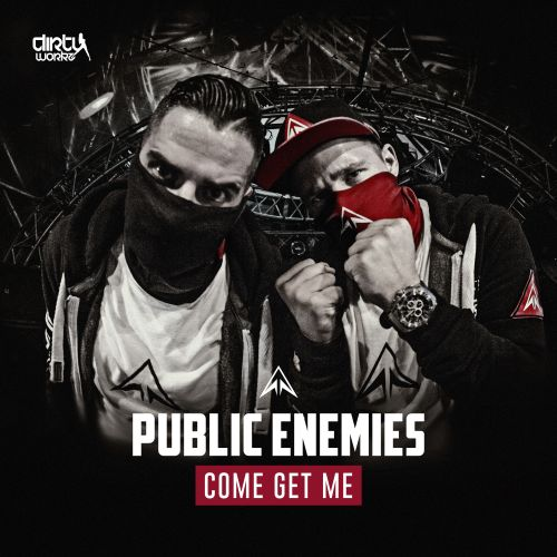 Public Enemies - Come Get Me - Dirty Workz - 04:12 - 07.06.2017