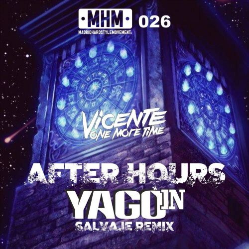 Vicente One More Time - After Hours (YAGO IN SALVAJE REMIX 2017) - MHM - 05:10 - 09.06.2017