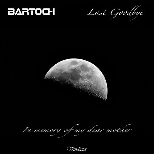 Bartoch - Last Goodbye - Vindicta Records - 04:25 - 08.06.2017