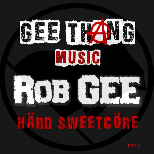 Rob Gee - Härd Sweetcöre - GEE ThAng Music - 04:21 - 16.06.2017
