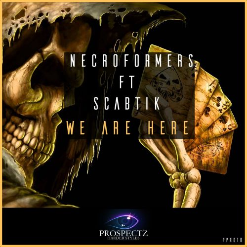 Necroformers Ft Scabtik - We Are Here - Prospectz Records - 02:51 - 19.06.2017