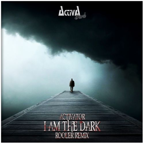 Activator - I Am The Dark - Activa Dark - 03:57 - 14.07.2017