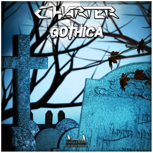 Charter - Gothica - Activa Records - 05:00 - 07.07.2017