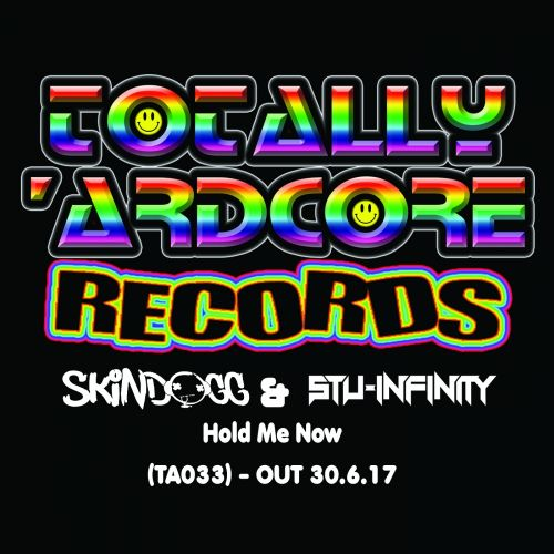 Skindogg & Stu Infinity - Hold Me Now - Totally Ardcore Records - 05:16 - 30.06.2017