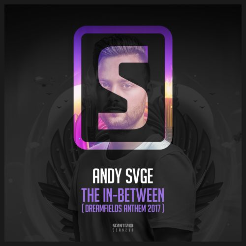 ANDY SVGE - The In-Between (Dreamfields 2017 Anthem) - Scantraxx Recordz - 05:07 - 05.07.2017