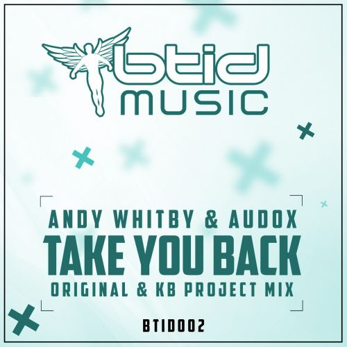 Andy Whitby & Audox - Take You Back - BTID Music - 05:12 - 17.07.2017