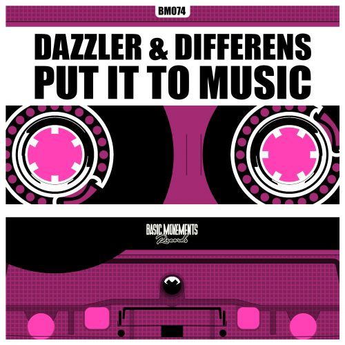 Dazzler & Differens - Put It To Music - Basic Movements Records - 04:16 - 06.07.2017