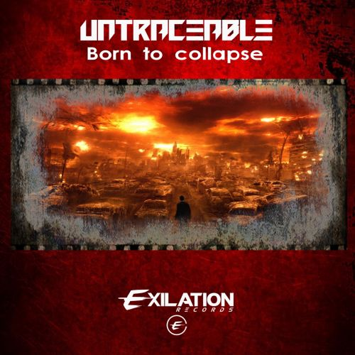 Untraceable - Born To Collapse - Exilation Records - 04:44 - 18.08.2017