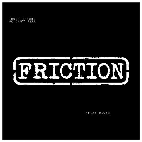 Space Raven - Those Things We Can't Tell - Friction Records - 06:32 - 05.08.2017