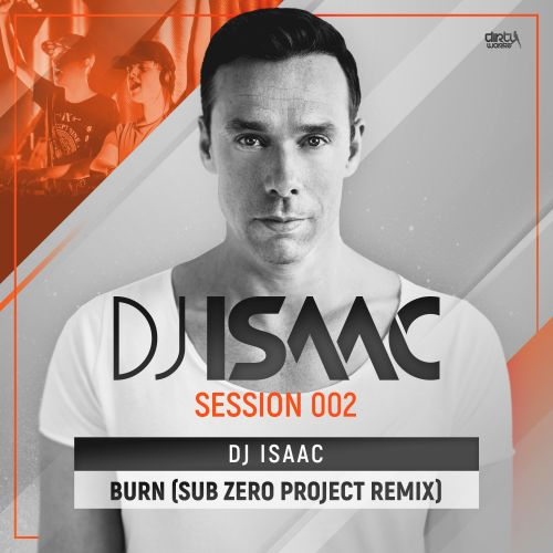 DJ Isaac - Burn (Sub Zero Project Remix) - Dirty Workz - 04:55 - 09.08.2017