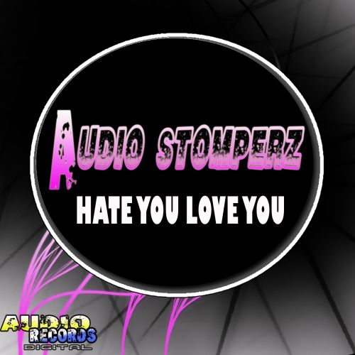 Audio Stomperz - Hate You Love You - Audio Recordz - 06:18 - 21.08.2017