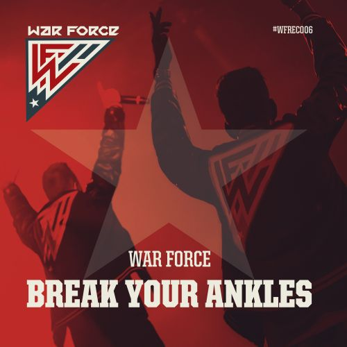 War Force - Break Your Ankles - War Force Recordings - 04:32 - 12.09.2017
