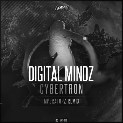Digital Mindz - Cybertron (Imperatorz Remix) - Anarchy - 04:29 - 19.09.2017