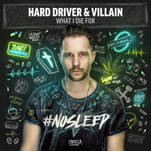 Hard Driver and Villain - What I Die For - Dirty Workz - 04:37 - 13.09.2017