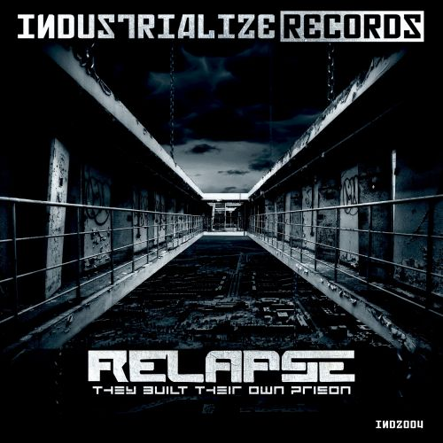 Relapse - They Built Their Own Prison - Industrialize Records - 06:02 - 22.09.2017