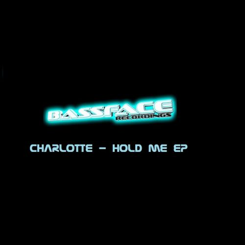 Charlotte - Hold Me - Bassface Recordings - 04:51 - 29.09.2017