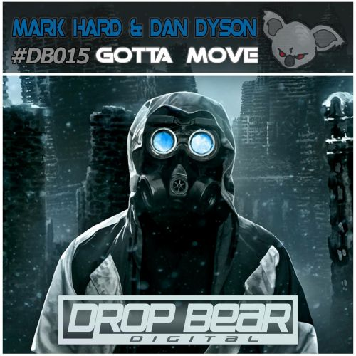 Mark Hard & Dan Dyson - Gotta Move - Drop Bear Digital - 08:06 - 06.10.2017