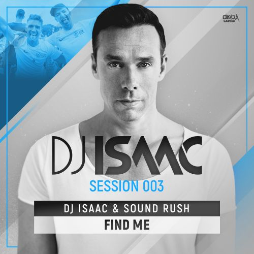 DJ Isaac and Sound Rush - Find Me - Dirty Workz - 04:08 - 16.10.2017