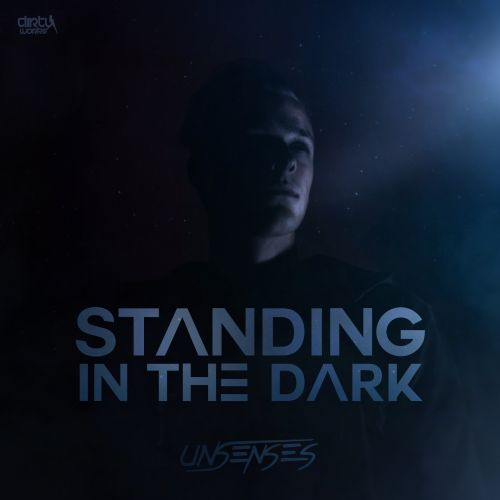 Unsenses - Standing In The Dark - Dirty Workz - 04:24 - 27.10.2017