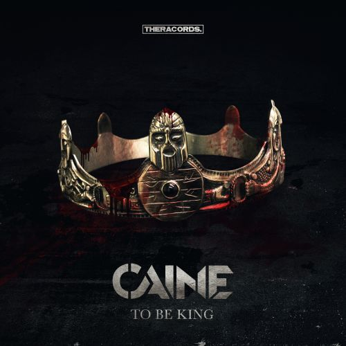 Caine - To Be King - Theracords - 04:00 - 25.10.2017