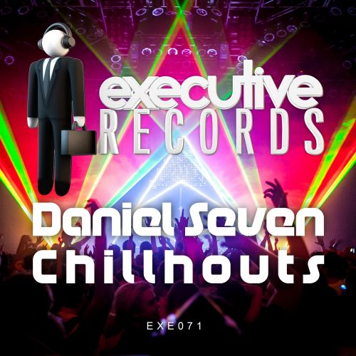 Daniel Seven - Chillhouts - Executive Records - 04:31 - 03.11.2017
