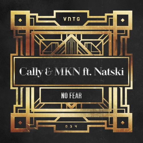 Cally & MKN ft. Natski - No Fear - VNTG Records - 03:49 - 03.11.2017