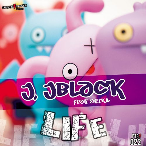 J. Jblack Feat. Erika - Life - Power Tracks Records - 07:53 - 12.10.2017