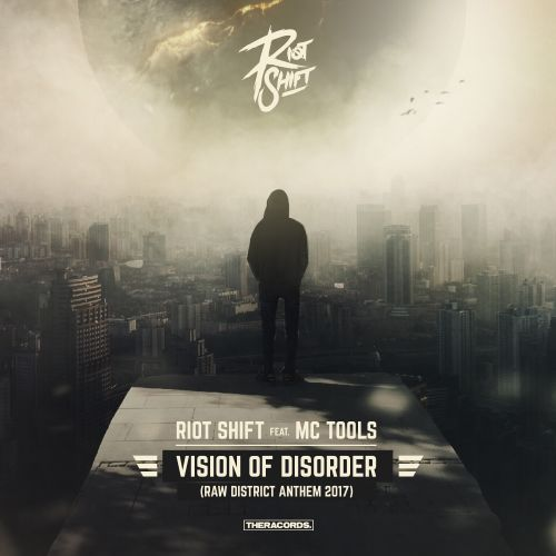Riot Shift Feat. MC Tools - Vision Of Disorder (Raw District Anthem 2017) - Theracords - 04:42 - 01.11.2017
