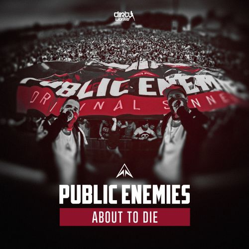 Public Enemies featuring Szen - About To Die - Dirty Workz - 04:11 - 16.11.2017