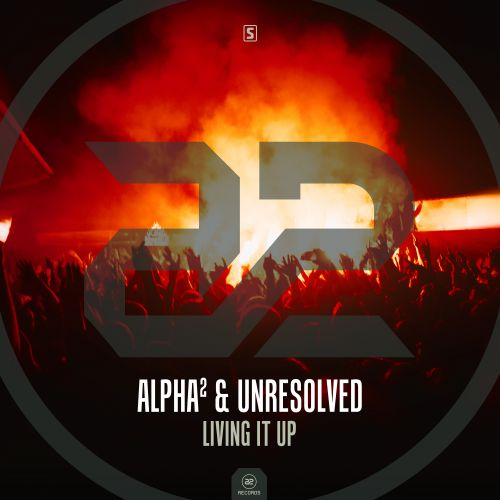 Alpha² & Unresolved - Living It Up - A2 Records - 03:54 - 29.11.2017