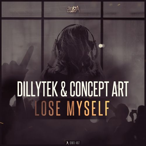 Dillytek and Concept Art - Lose Myself - Dirty Workz - 05:20 - 04.12.2017